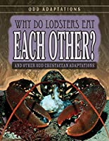 Why Do Lobsters Eat Each Other?: And Other Odd Crustacean Adaptations (Odd Adaptations)