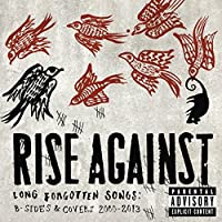 Long Forgotten Songs: B-Sides & Covers 2000-13 by Rise Against (2013-09-17)