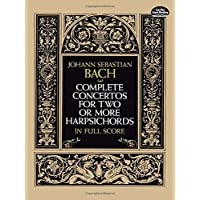 Bach: Complete Concertos for Two or More Harpsichords in Full Score: From the Bach-Gesellschaft Edition