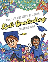 Fun Cute And Stress Relieving Kids Graduating Coloring Book: Find Relaxation And Mindfulness with Stress Relieving Color Pages Made of Beautiful Black and White Graduation with Mandala Pages for All Ages. Perfect Gag Gift Birthday Present or Holidays