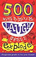 500 Ways to Make Me Laugh Until I Explode!