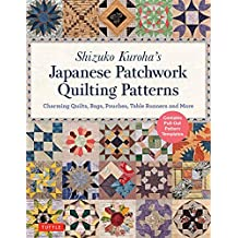 Shizuko Kuroha's Japanese Patchwork Quilting Patterns: Charming Quilts, Bags, Pouches Table Runners and More