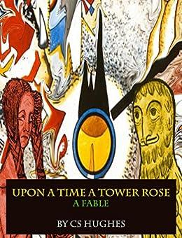 [Hughes, C S]のUpon A Time A Tower Rose: A Fable (English Edition)