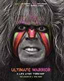 Ultimate Warrior: A Life Lived Forever: A Life Lived