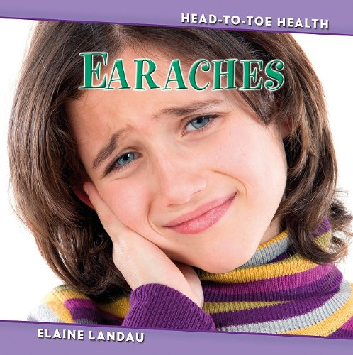 Earaches (Head-to-Toe Health) Elaine Landau Benchmark Books