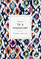 How to Tie a Headscarf: 30 Simple, Modern Styles