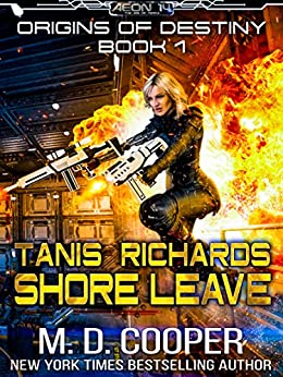 Tanis Richards: Shore Leave - A Hard, Military, Science Fiction Adventure (Aeon 14: Origins of Destiny Book 1) by [Cooper, M. D.]