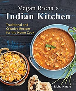 [Hingle, Richa]のVegan Richa's Indian Kitchen: Traditional and Creative Recipes for the Home Cook (English Edition)