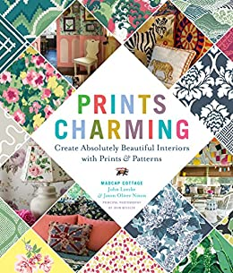 Prints Charming by Madcap Cottage: Create Absolutely Beautiful Interiors with Prints & Patterns by [Loecke, John, Nixon, Jason Oliver]