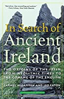 In Search of Ancient Ireland: The Origins of the Irish from Neolithic Times to the Coming of the English by Carmel McCaffrey Leo Eaton(2003-06-11)