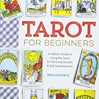 Tarot for Beginners: A Holistic Guide to Using the Tarot for Personal Growth & Self-Development