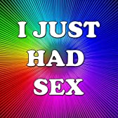 I just had sex