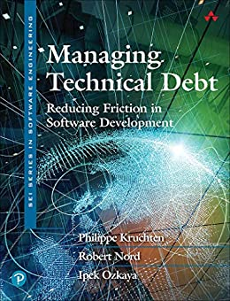 Managing Technical Debt: Reducing Friction in Software Development (SEI Series in Software Engineering) by [Kruchten, Philippe, Nord, Robert, Ozkaya, Ipek]