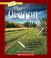 The Oregon Trail (True Books)
