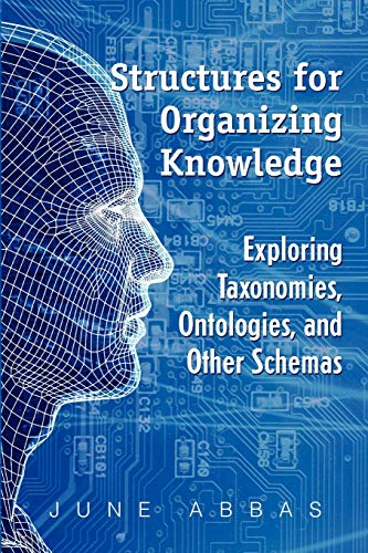 Download Structures for Organizing Knowledge: Exploring Taxonomies, Ontologies, and Other Schema 1555706991
