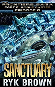 "Ep.#8 - ""Sanctuary"" (The Frontiers Saga - Part 2: Rogue Castes) by [Brown, Ryk]"