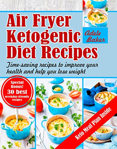 Air Fryer Ketogenic Diet Recipes: Time-saving recipes to improve your health and help you lose weight (Ketogenic Air Fryer, Keto Diet, Air Fryer Ketogenic Diet Cookbook) (English Edition)