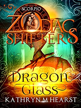 Dragon Glass: A Zodiac Shifters Book: Paranormal Romance: Scorpio by [Hearst, Kathryn M., Shifters, Zodiac]