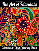 The Art of Mandala Mandala Adult Coloring Book: Adult Coloring Book Featuring Beautiful Mandalas Designed to Soothe the Soul