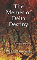 The Memes of Delta Destiny (The Chronicles of the Delta Destiny Omnibus)