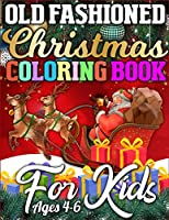 Old Fashioned Christmas Coloring Book for Kids Ages 4-7: A Big Collection of Activity Pages Coloring, Matching, Mazes, Drawing, Crosswords, Word Searches, Color by Number, Recipes, Word Scrambles & More! (Kids Activity Book)