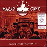 MACAO CAFE~BALEARIC LOUNGE COLLECTION vol.4~