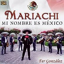 Mariachi: Mi Nombre Es Mexico