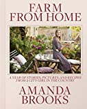 Farm from Home: A Year of Stories, Pictures, and Recipes from a City Girl in the Country