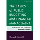 The Basics of Public Budgeting and Financial Management: A Handbook for Academics and Practitioners, 3rd Edition