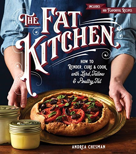 The Fat Kitchen: How to Render, Cure & Cook with Lard, Tallow & Poultry Fat (English Edition)