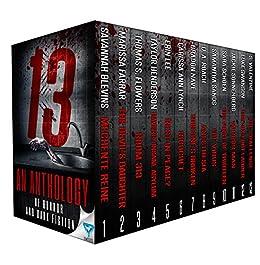 13: An Anthology Of Horror and Dark Fiction (Thirteen Series Book 1) by [Blevins, Savannah, Farrar,Marissa, Flowers,Thomas S., Henderson,Taylor, Lee,Erin, Lynch,Carissa Ann, Nave,Bradon, Roach,D.A., Sands,Samie, Schoen,Sara, Valentine, S., Sonnenberg, Jackie, Swanson, Luke, Publishing, Limitless]