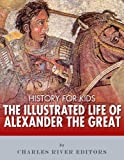 History for Kids: The Illustrated Life of Alexander the Great (English Edition)
