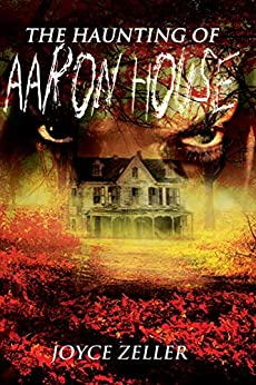 The Haunting of Aaron House by [Zeller, Joyce]