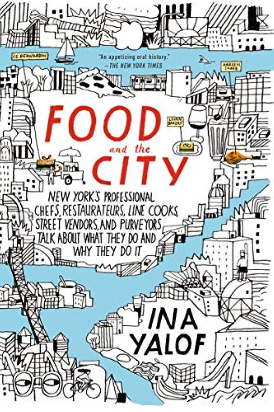 迷路マーキーボウリングFood and the City: New York's Professional Chefs, Restaurateurs, Line Cooks, Street Vendors, and Purveyors Talk About What They Do and Why They Do It (English Edition)