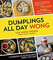 Dumplings All Day Wong: A Cookbook of Asian Delights From a Top Chef by Lee Anne Wong(2014-08-19)