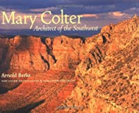 Mary Colter: Architect of the Southwest by Arnold Berke(2003-01-13)