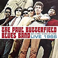 Got a Mind to Give Up Living-Live 1966 by The Paul Butterfield Blues Band