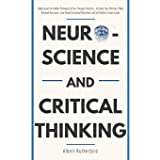 Neuroscience and Critical Thinking: Understand the Hidden Pathways of Your Thought Patterns- Improve Your Memory, Make Ration