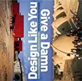 Design Like You Give a Damn: Architectural Responses to Humanitarian Crisis 画像