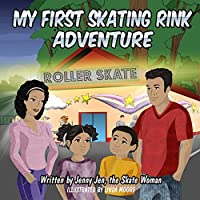 My First Skating Rink Adventure: 5 Minute Story: a Super Cool & Far Out Place That Feels Like Outer Space on Skates! (My First Skate Books Super)