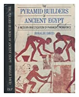 The Pyramid Builders of Ancient Egypt: A Modern Investigation of Pharaoh's Workforce