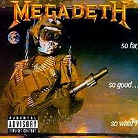 So Far, So Good...So What! by Megadeth