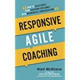 Responsive Agile Coaching: How to Accelerate Your Coaching Outcomes with Meaningful Conversations