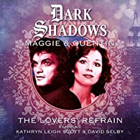 Dark Shadows - Maggie & Quentin: The Lovers' Refrain (Big Finish Dark Shadows)