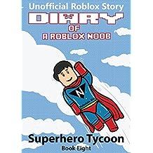 Diary of a Roblox Noob: Superhero Tycoon (Roblox Noob Diaries Book 8)