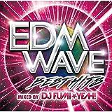 EDM WAVE mixed by DJ FUMI★YEAH!