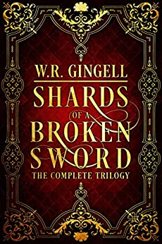 Shards of a Broken Sword: The Complete Trilogy by [Gingell, W.R.]