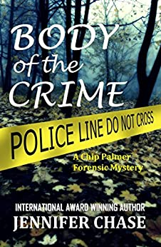 Body of the Crime: A Chip Palmer Forensic Mystery by [Chase, Jennifer]