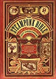 The Steampunk Bible: An Illustrated Guide to the World of Im…