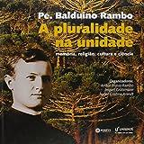 Pe. Balduino Rambo - A Pluralidade Na Unidade